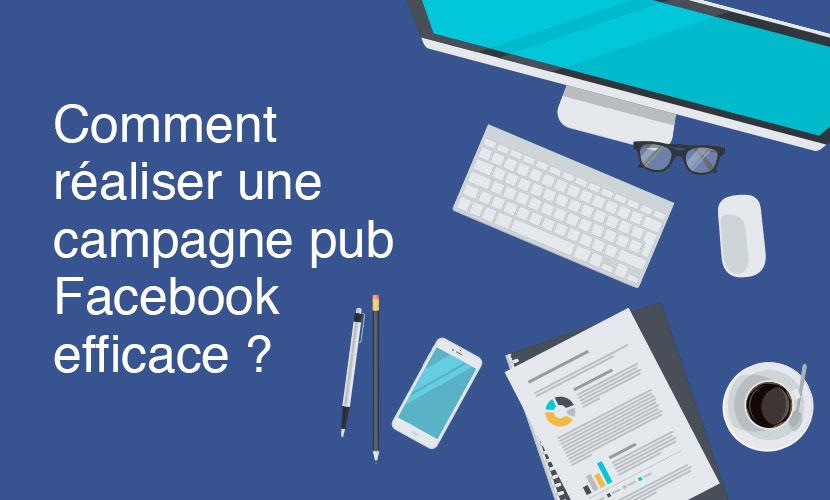 Comment réaliser une campagne pub Facebook efficace ?