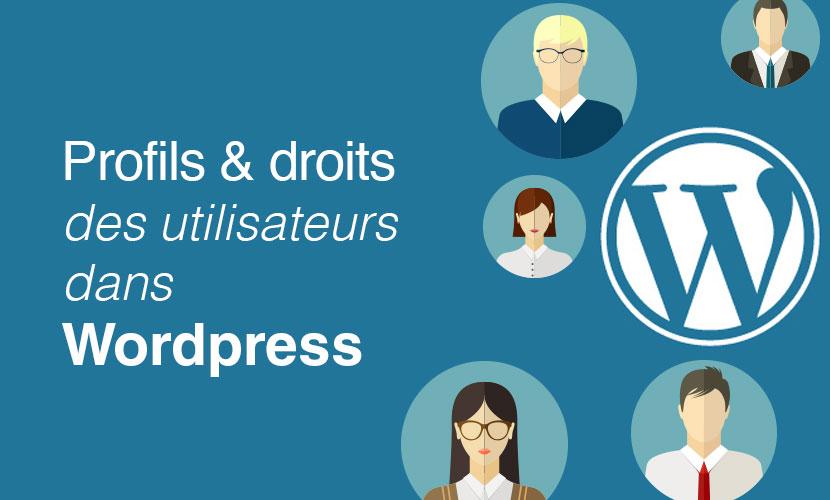 Profils et droits des utilisateurs dans Wordpress