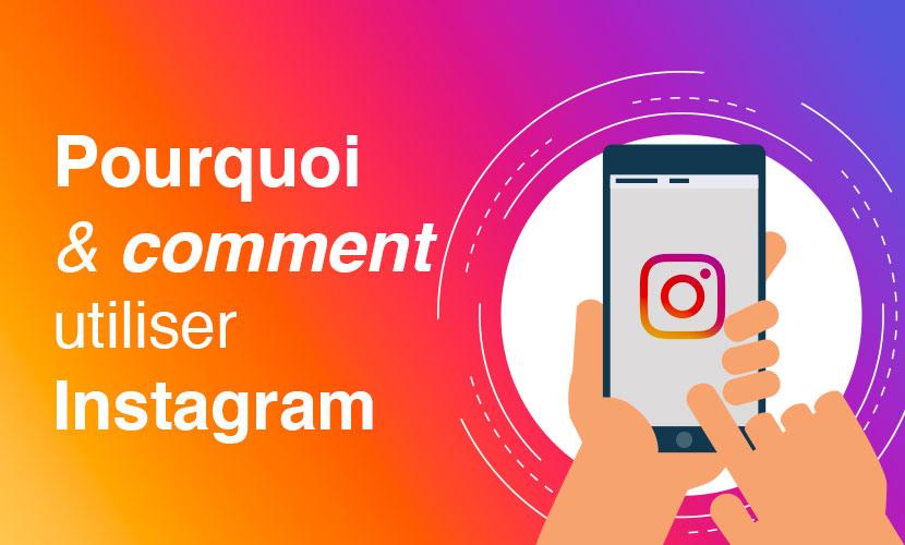 Pourquoi et comment utiliser Instagram ?