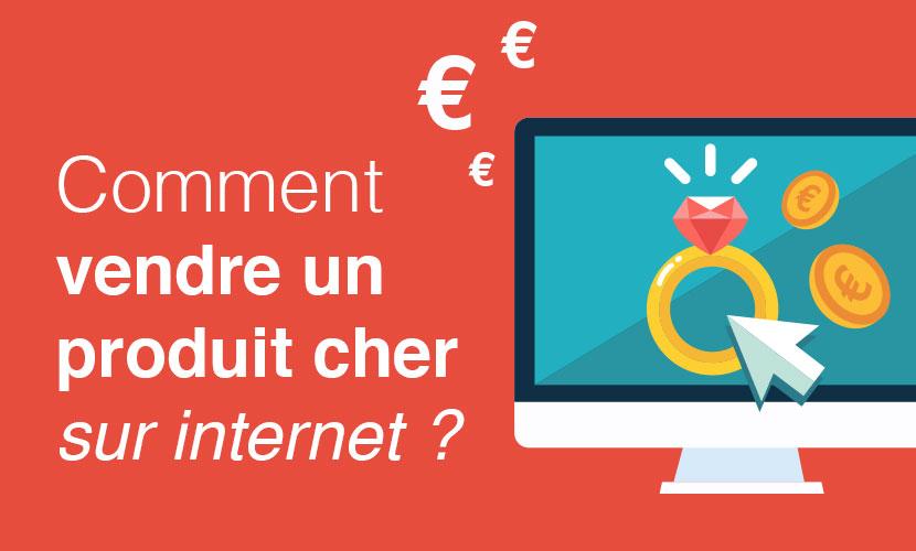 Comment vendre un produit cher sur internet ?