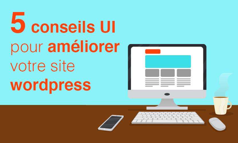5 conseils UI pour améliorer votre site wordpress