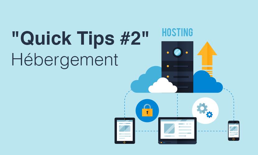 «Quick Tips #2» Hébergement