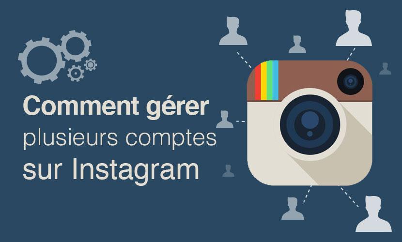 Comment gérer plusieurs comptes sur Instagram ?