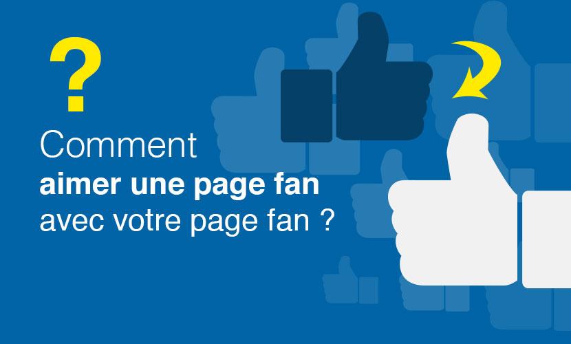 Comment aimer une page fan avec votre page fan ?