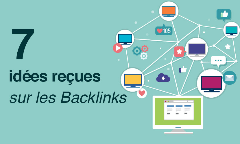 7 idées reçues sur les Backlinks