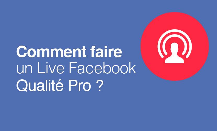 Comment faire un Facebook live qualité pro ?