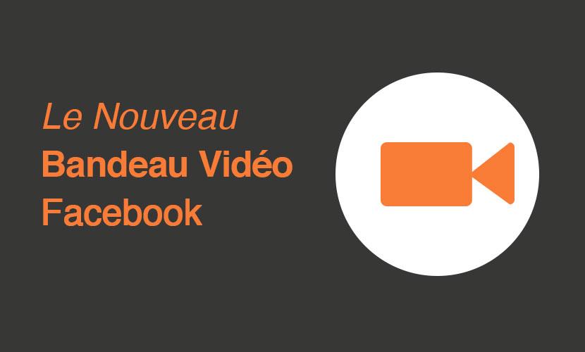 Le Bandeau vidéo facebook